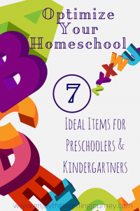 Optimize Your Homeschool: 7 Ideal Items for Preschoolers & Kindergartners