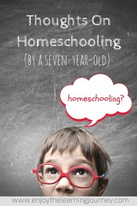 Thoughts on Homeschooling (by a seven-year-old)