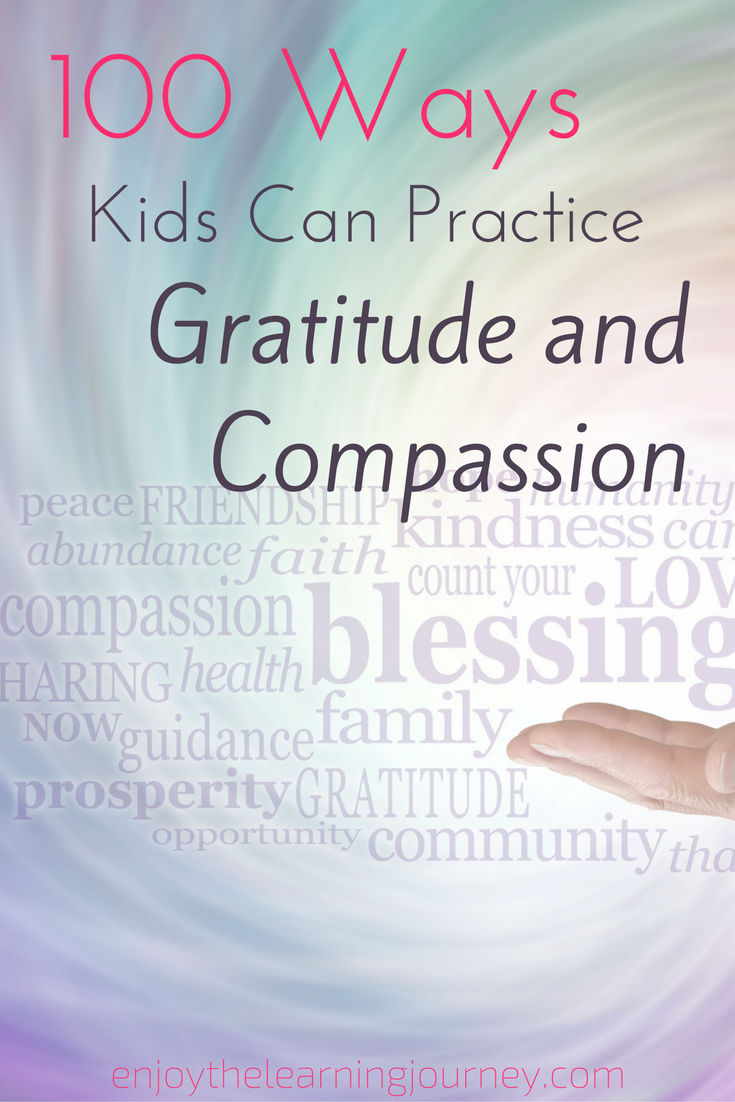 Here is a list of 100 Ways kids can practice Gratitude and Compassion.