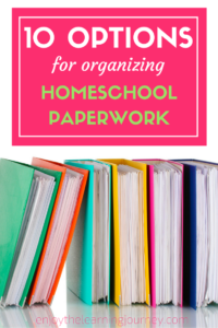 10 Options for Organizing Homeschool Paperwork