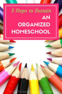 5 Steps to Sustain an Organized Homeschool