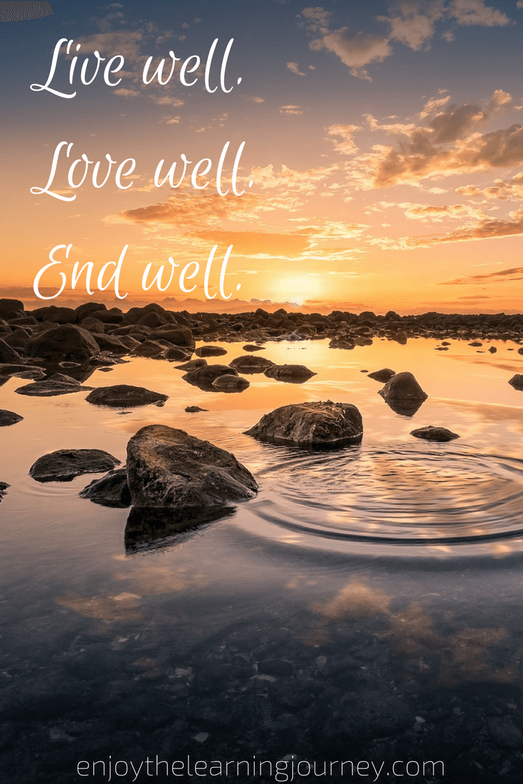 Live well. Love well. End well.