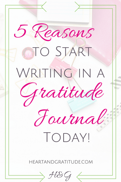 5 Reasons to Start Writing in a Gratitude Journal Today!