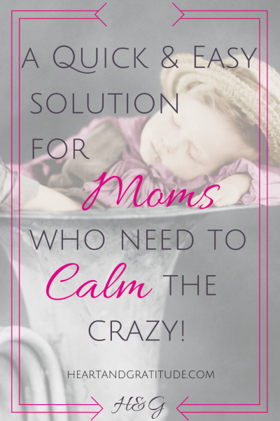 Calm the Crazy with God's Peace ~ a quick and easy solution for moms